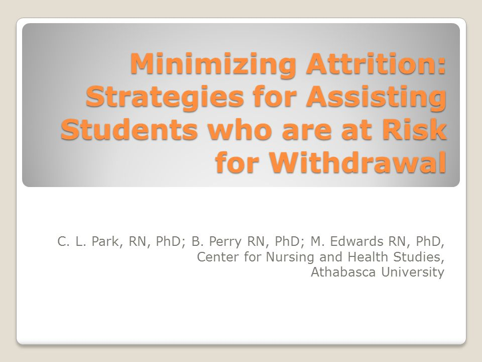 Minimizing Attrition: Strategies for Assisting Students who are at Risk for Withdrawal C.