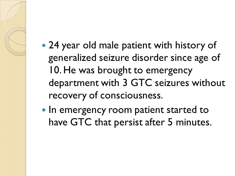 24 year old male patient with history of generalized seizure disorder since age of 10.