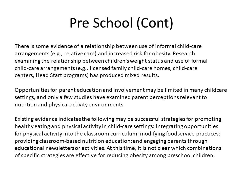 Pre School (Cont) There is some evidence of a relationship between use of informal child-care arrangements (e.g., relative care) and increased risk for obesity.