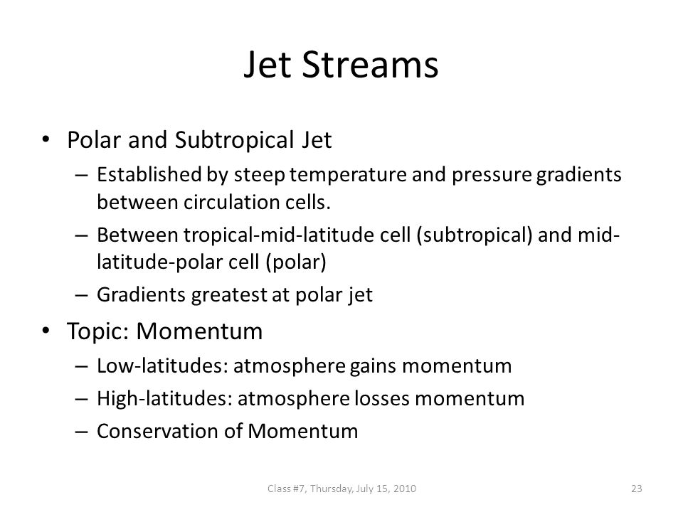 Jet Streams Polar and Subtropical Jet – Established by steep temperature and pressure gradients between circulation cells.