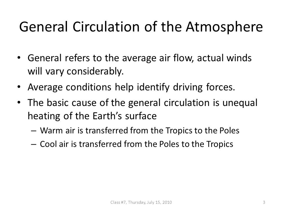 General Circulation of the Atmosphere General refers to the average air flow, actual winds will vary considerably.