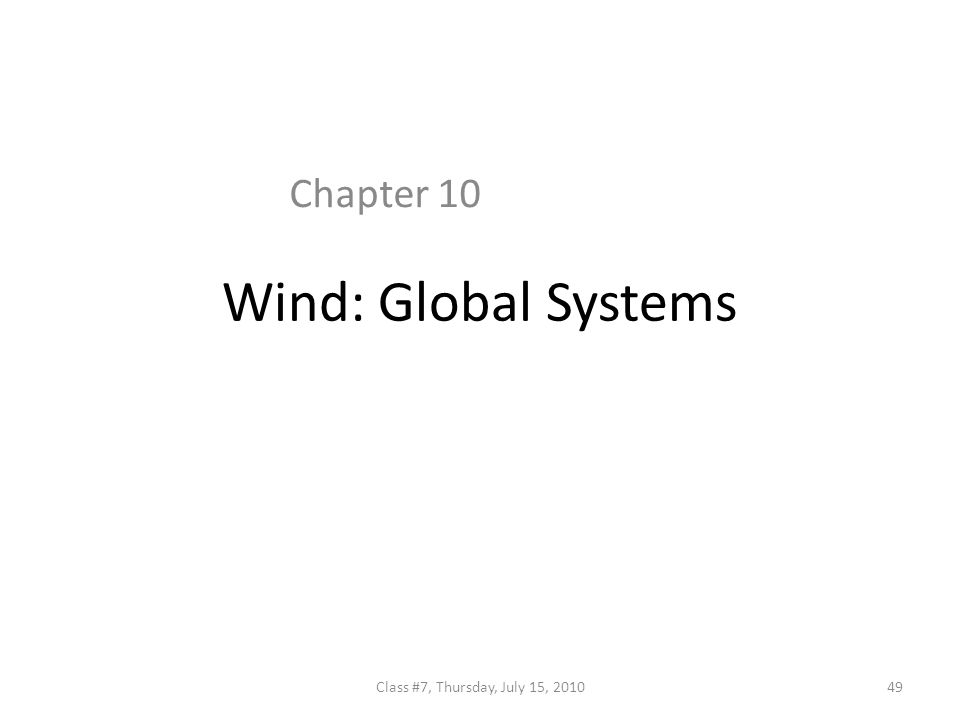 Wind: Global Systems Chapter 10 49Class #7, Thursday, July 15, 2010