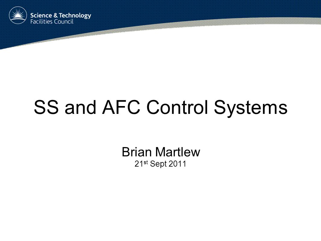SS and AFC Control Systems Brian Martlew 21 st Sept 2011