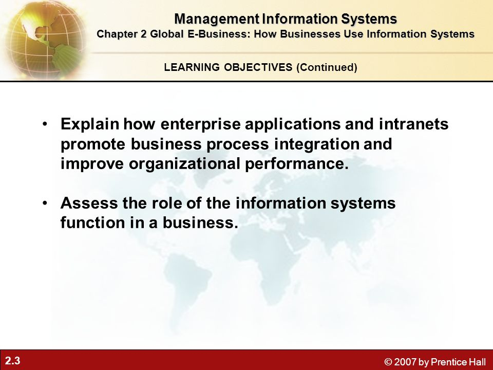2.3 © 2007 by Prentice Hall Explain how enterprise applications and intranets promote business process integration and improve organizational performance.