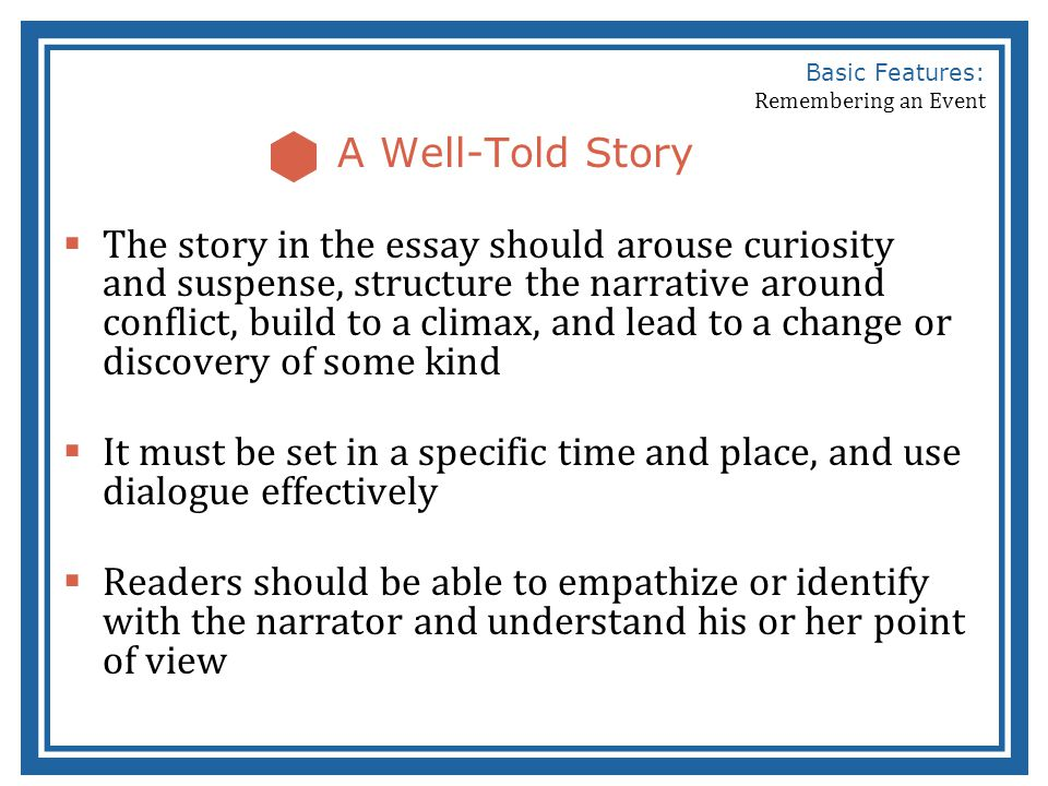 basic features of a remembered event essay  basic features    basic features  remembering an event a well told story  the story in the