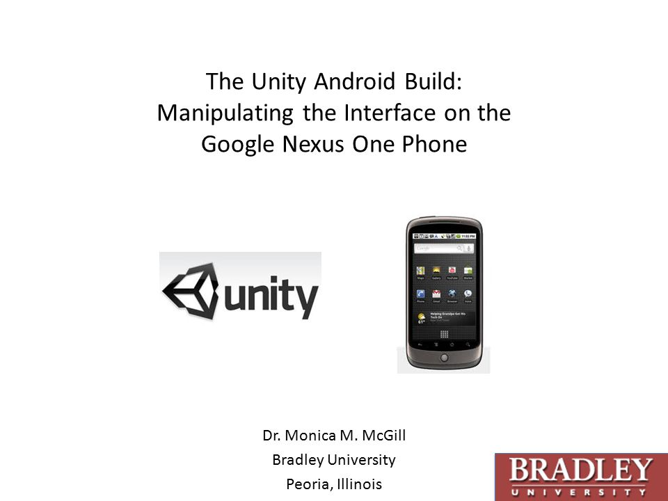 The Unity Android Build: Manipulating the Interface on the Google Nexus One Phone Dr.