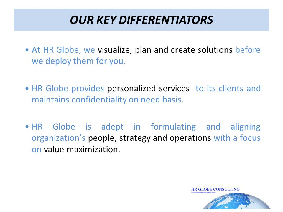 OUR KEY DIFFERENTIATORS At HR Globe, we visualize, plan and create solutions before we deploy them for you.