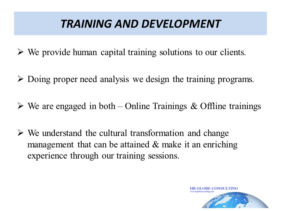 TRAINING AND DEVELOPMENT  We provide human capital training solutions to our clients.