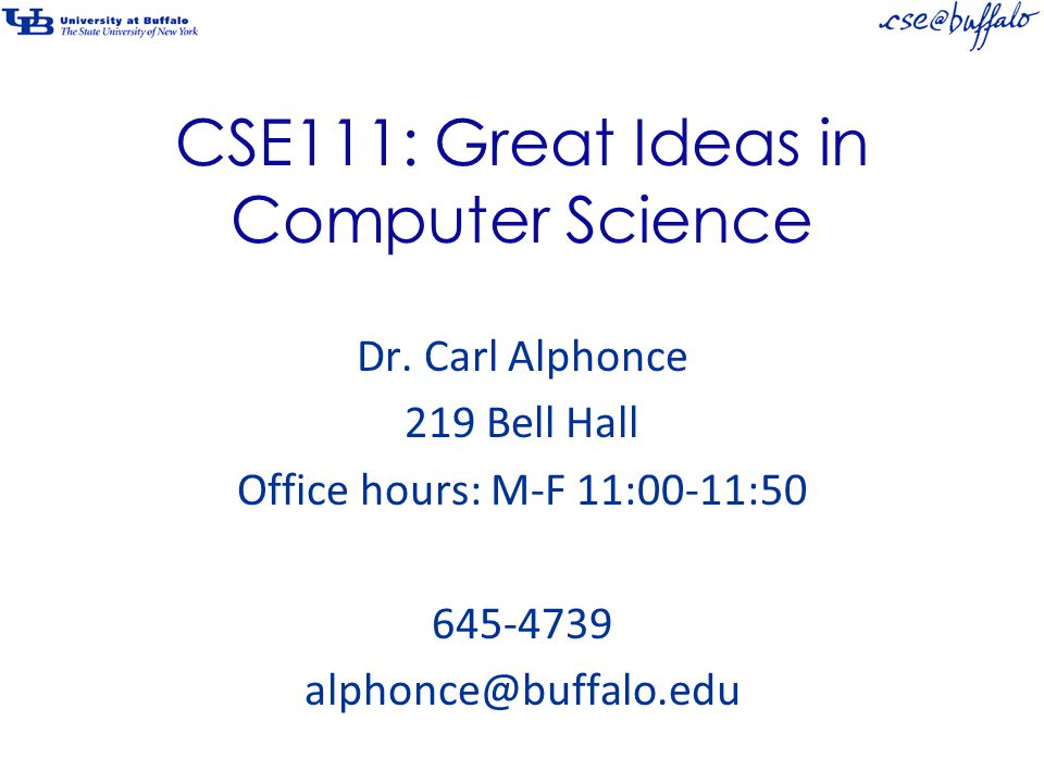 CSE111: Great Ideas in Computer Science Dr.