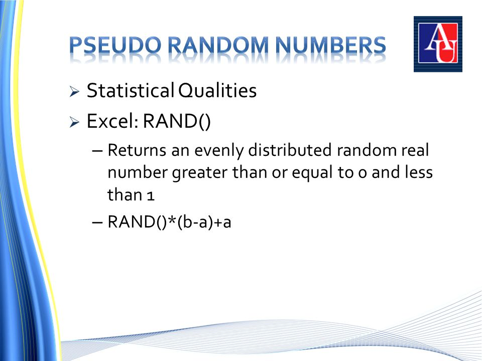  Statistical Qualities  Excel: RAND() – Returns an evenly distributed random real number greater than or equal to 0 and less than 1 – RAND()*(b-a)+a