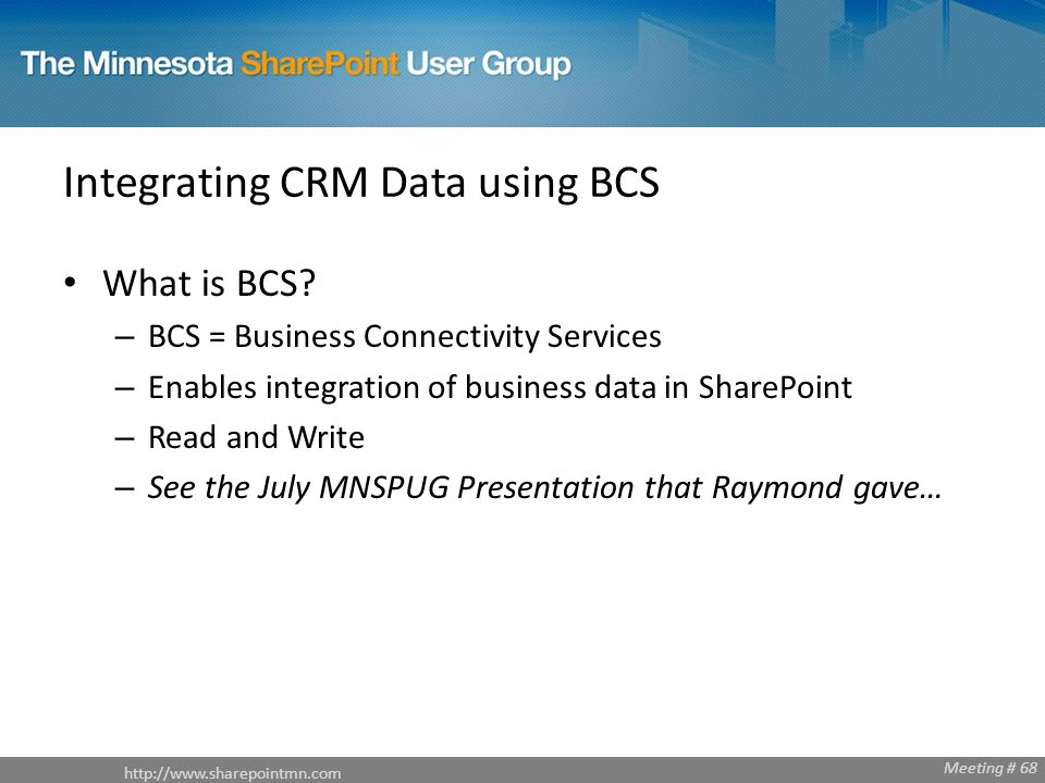 Meeting # 68 Integrating CRM Data using BCS What is BCS.