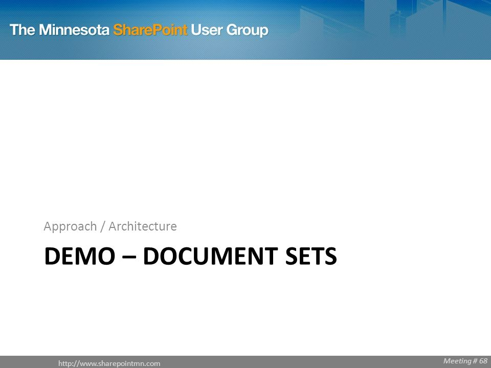 Meeting # 68 DEMO – DOCUMENT SETS Approach / Architecture