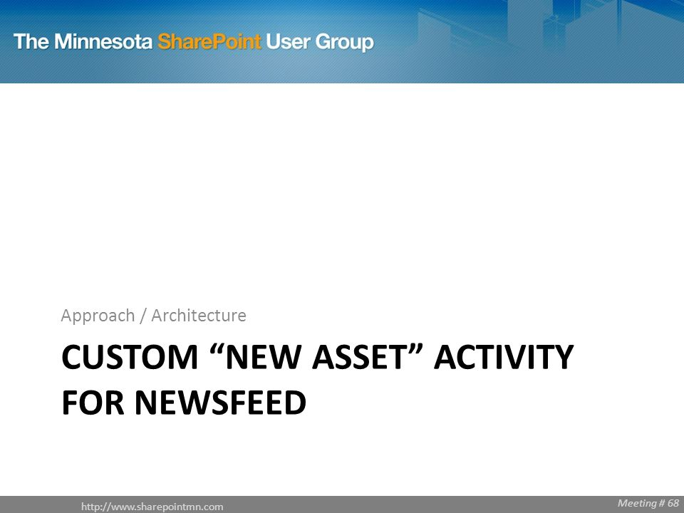 Meeting # 68 CUSTOM NEW ASSET ACTIVITY FOR NEWSFEED Approach / Architecture