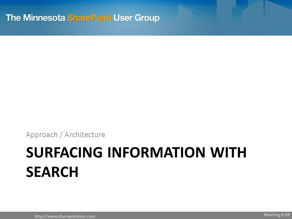 Meeting # 68 SURFACING INFORMATION WITH SEARCH Approach / Architecture