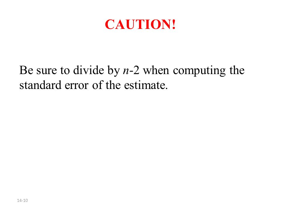14-10 CAUTION! Be sure to divide by n-2 when computing the standard error of the estimate.