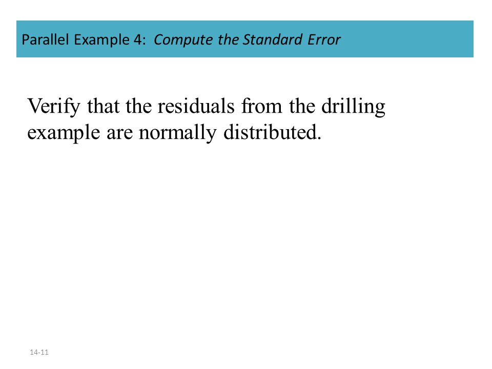 14-11 Parallel Example 4: Compute the Standard Error Verify that the residuals from the drilling example are normally distributed.
