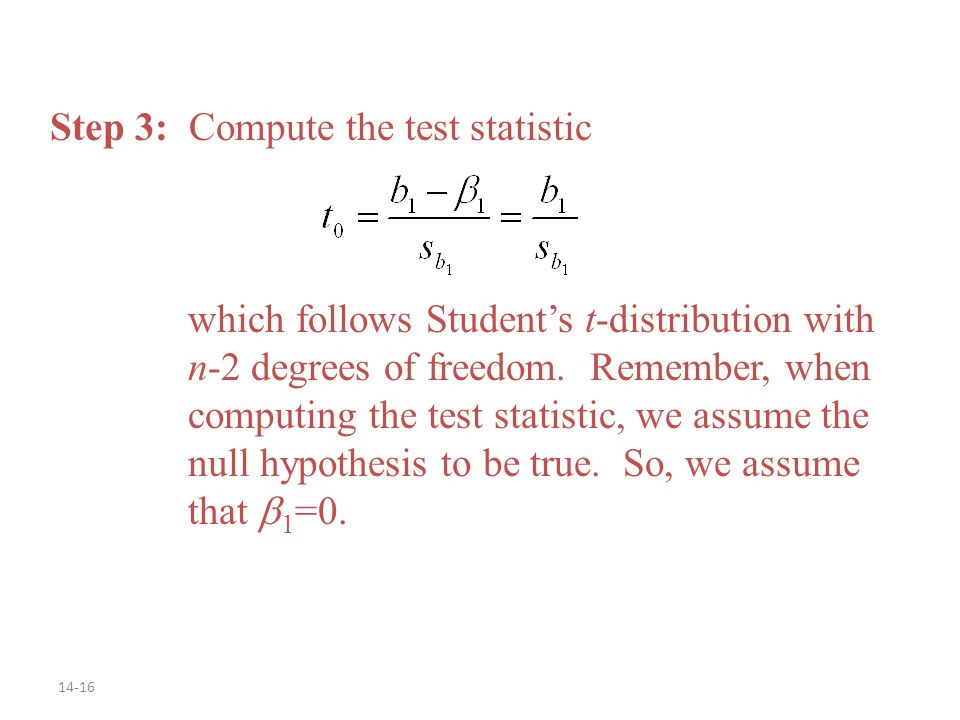 14-16 Step 3: Compute the test statistic which follows Student's t-distribution with n-2 degrees of freedom.