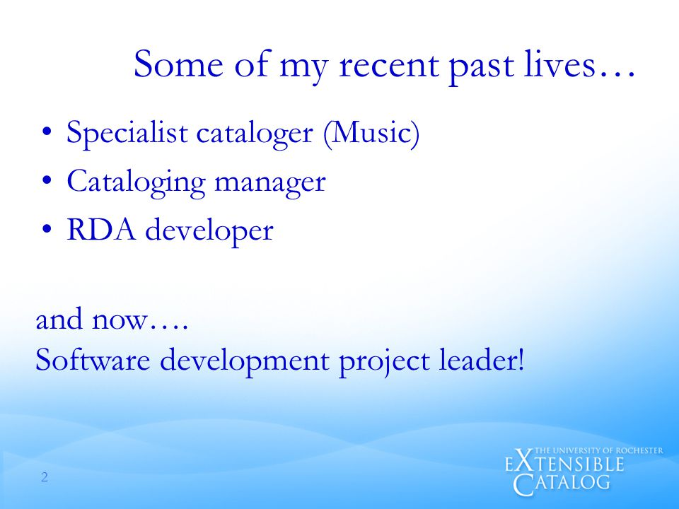 Some of my recent past lives… Specialist cataloger (Music) Cataloging manager RDA developer 2 and now….