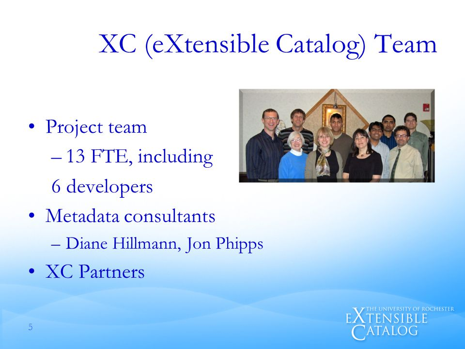 XC (eXtensible Catalog) Team Project team –13 FTE, including 6 developers Metadata consultants –Diane Hillmann, Jon Phipps XC Partners 5