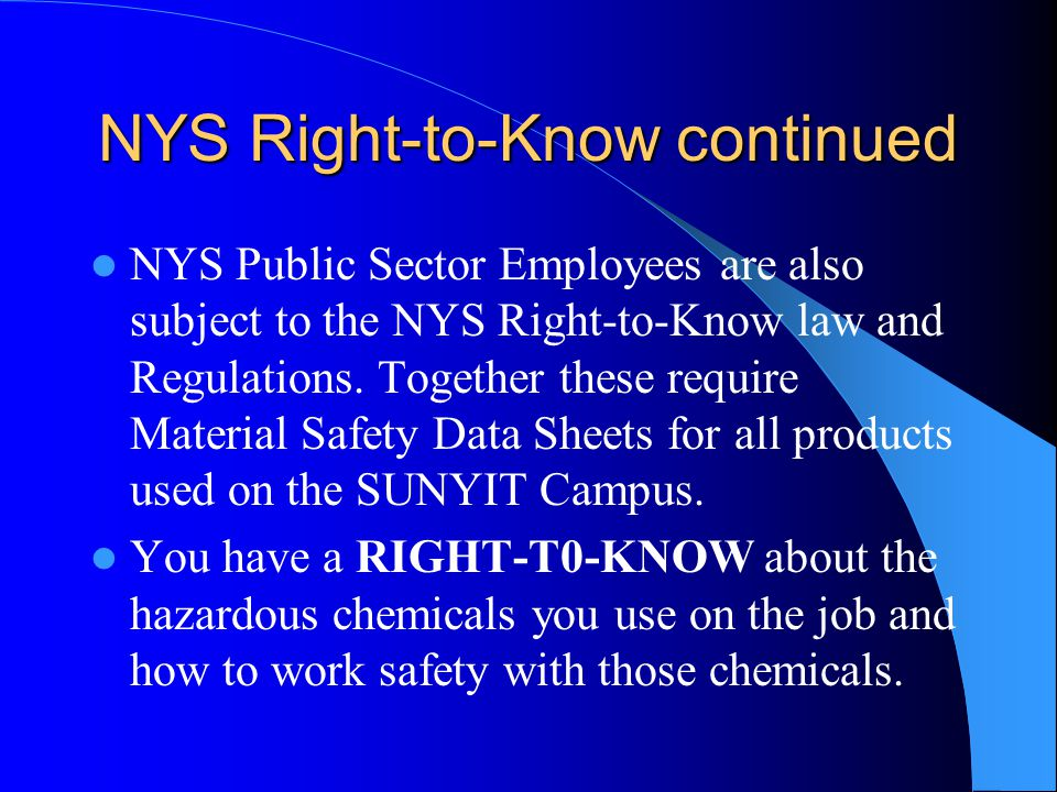 NYS Right-to-Know continued NYS Public Sector Employees are also subject to the NYS Right-to-Know law and Regulations.