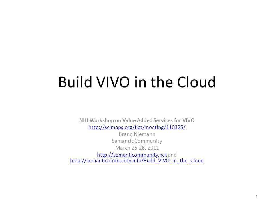 Build VIVO in the Cloud NIH Workshop on Value Added Services for VIVO   Brand Niemann Semantic Community March 25-26, and     1