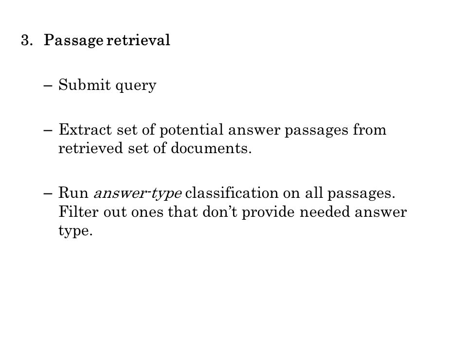 3.Passage retrieval – Submit query – Extract set of potential answer passages from retrieved set of documents.