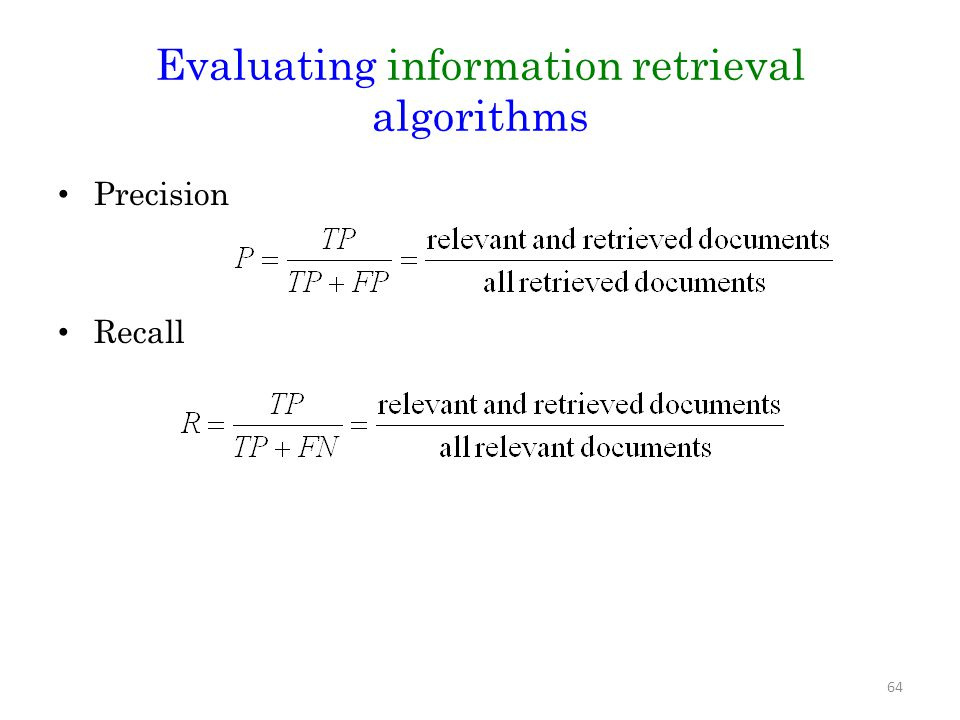 Precision Recall 64 Evaluating information retrieval algorithms