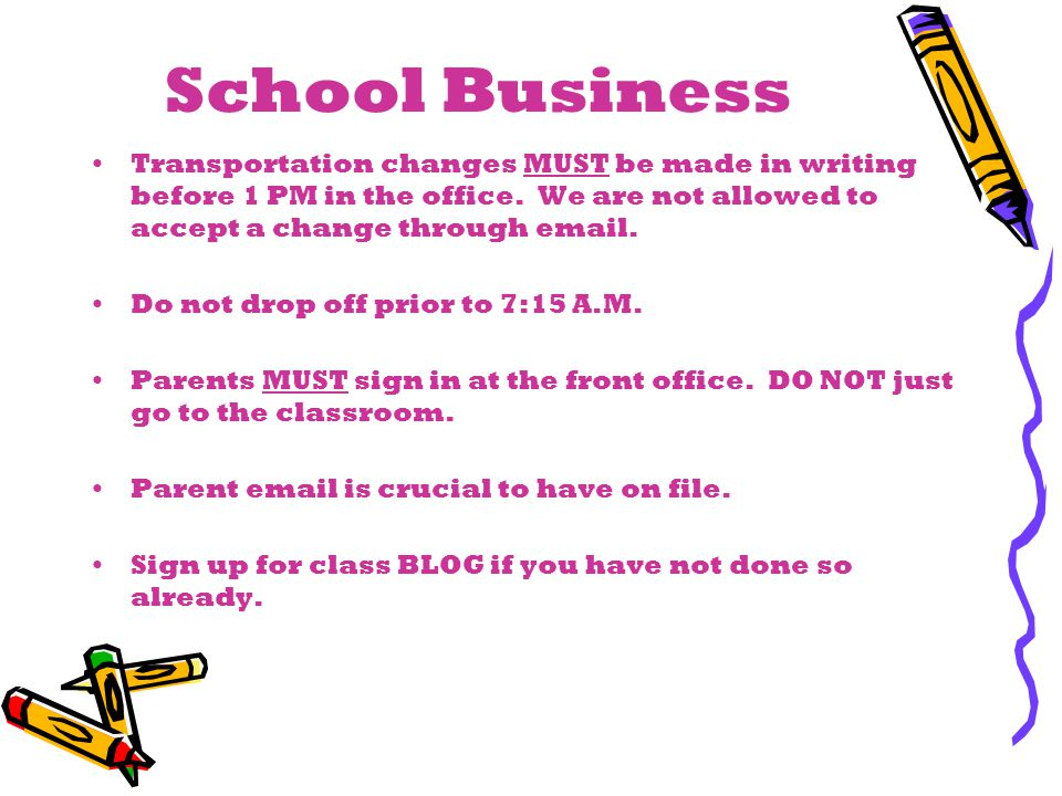 School Business Transportation changes MUST be made in writing before 1 PM in the office.