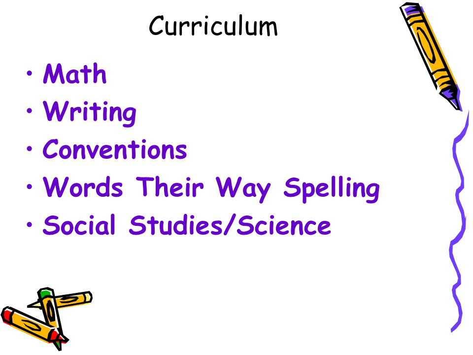 Curriculum Math Writing Conventions Words Their Way Spelling Social Studies/Science
