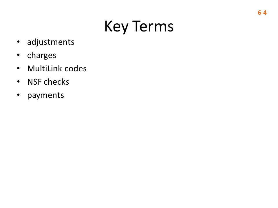 Key Terms adjustments charges MultiLink codes NSF checks payments 6-4