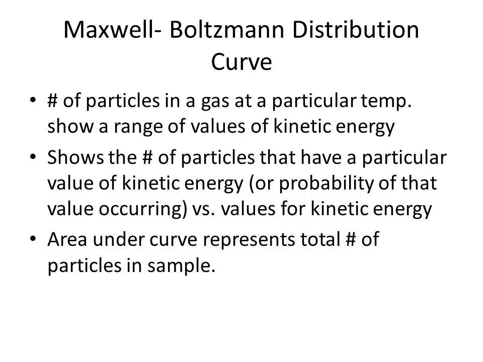 Maxwell- Boltzmann Distribution Curve # of particles in a gas at a particular temp.