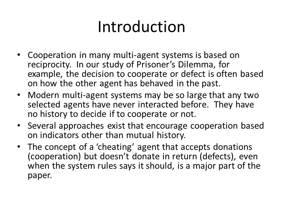 Introduction Cooperation in many multi-agent systems is based on reciprocity.