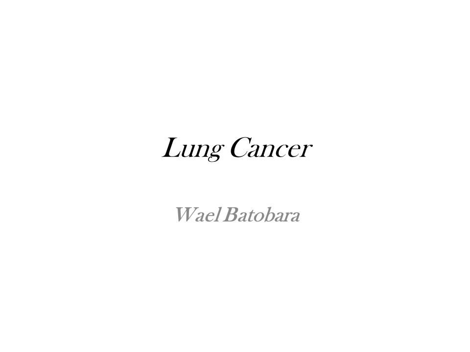 Lung Cancer Wael Batobara