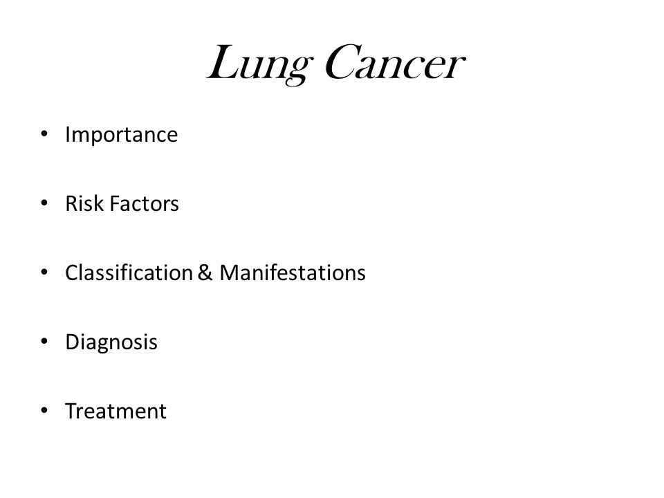 Lung Cancer Importance Risk Factors Classification & Manifestations Diagnosis Treatment