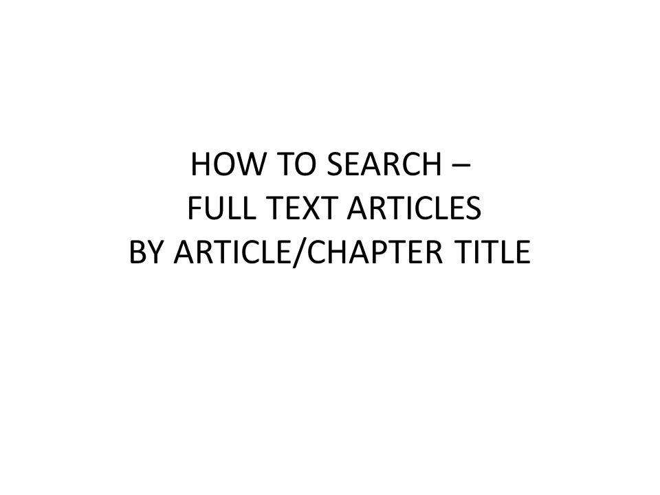 HOW TO SEARCH – FULL TEXT ARTICLES BY ARTICLE/CHAPTER TITLE