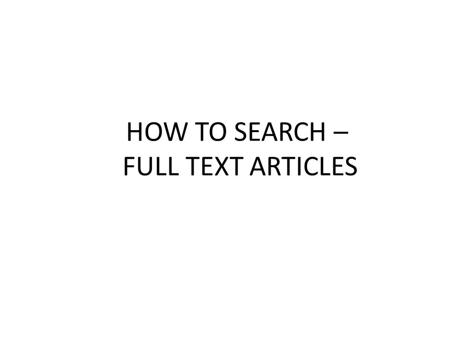 HOW TO SEARCH – FULL TEXT ARTICLES