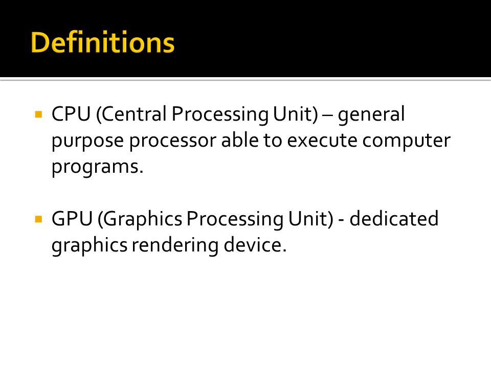  CPU (Central Processing Unit) – general purpose processor able to execute computer programs.