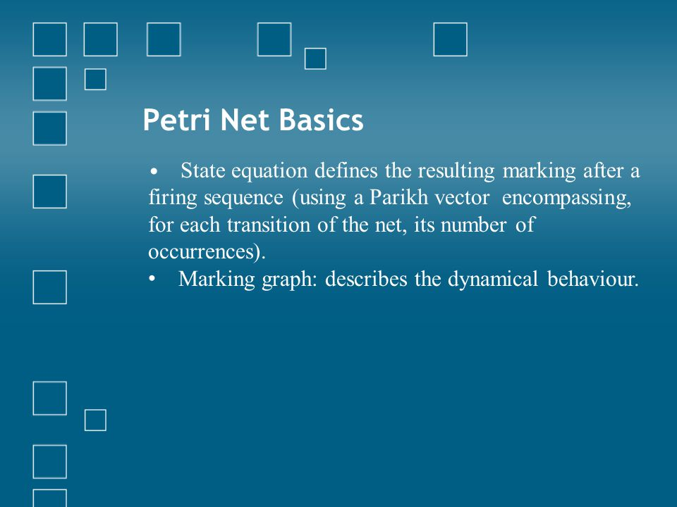 Petri Net Basics State equation defines the resulting marking after a firing sequence (using a Parikh vector encompassing, for each transition of the net, its number of occurrences).