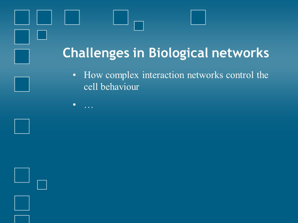 Challenges in Biological networks How complex interaction networks control the cell behaviour …