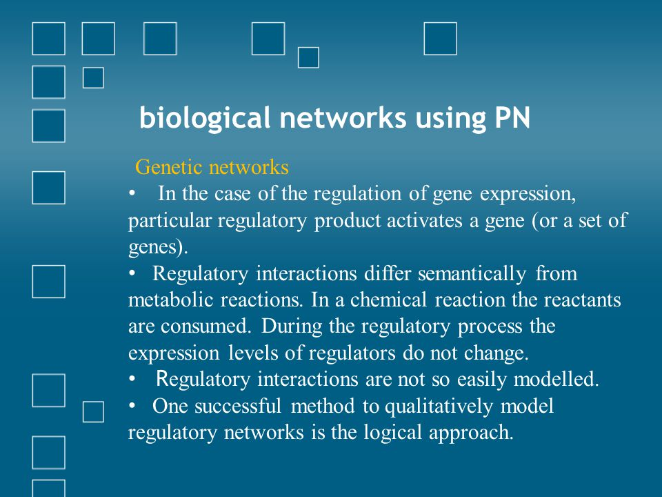 biological networks using PN Genetic networks In the case of the regulation of gene expression, particular regulatory product activates a gene (or a set of genes).