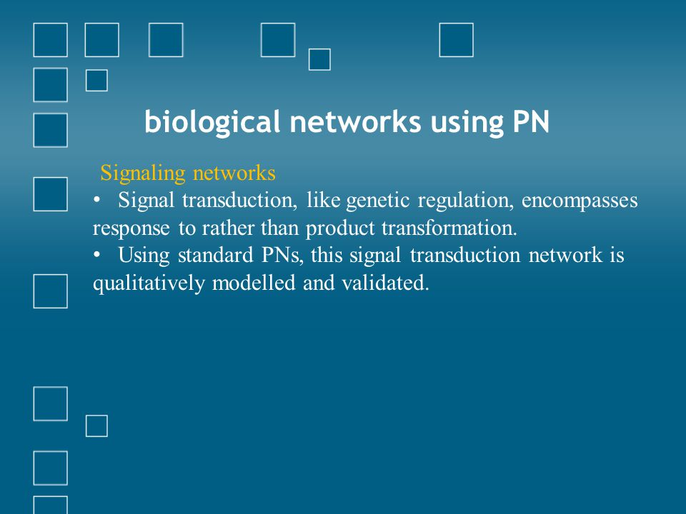 biological networks using PN Signaling networks Signal transduction, like genetic regulation, encompasses response to rather than product transformation.