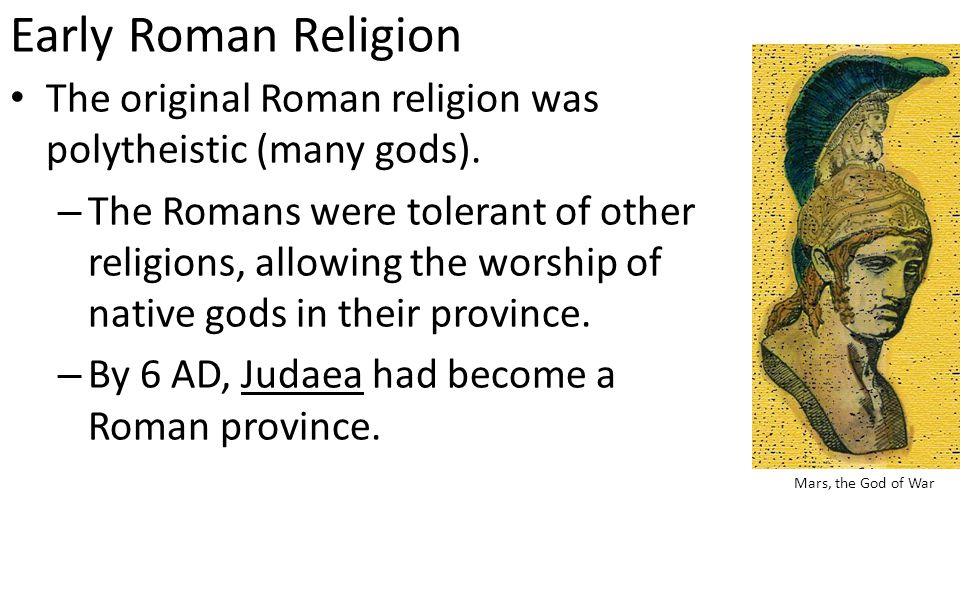 Early Roman Religion The original Roman religion was polytheistic (many gods).