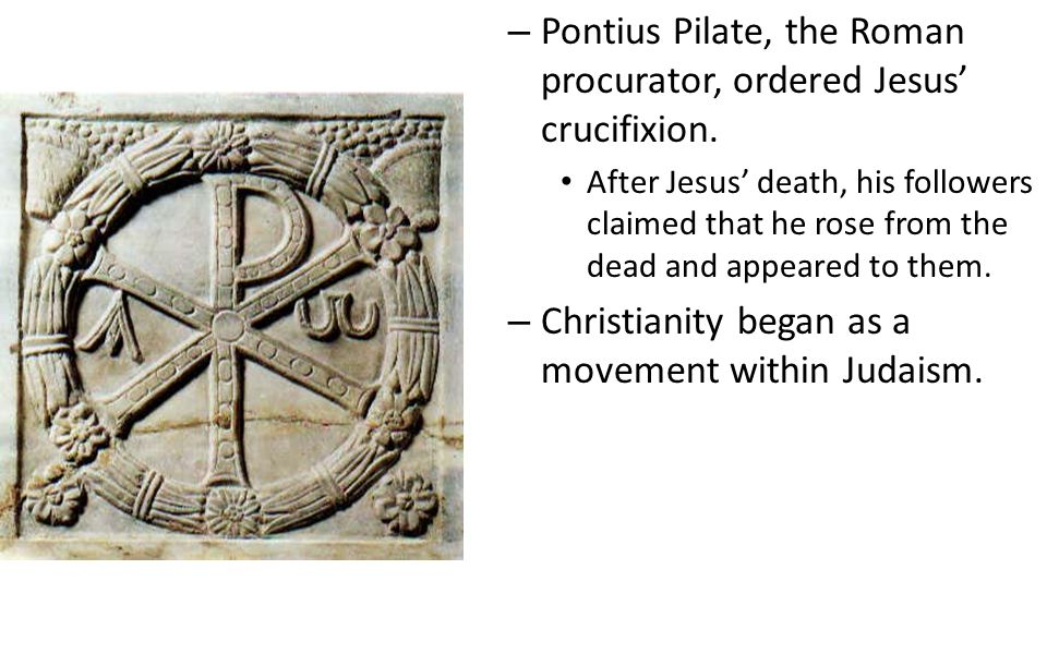– Pontius Pilate, the Roman procurator, ordered Jesus' crucifixion.
