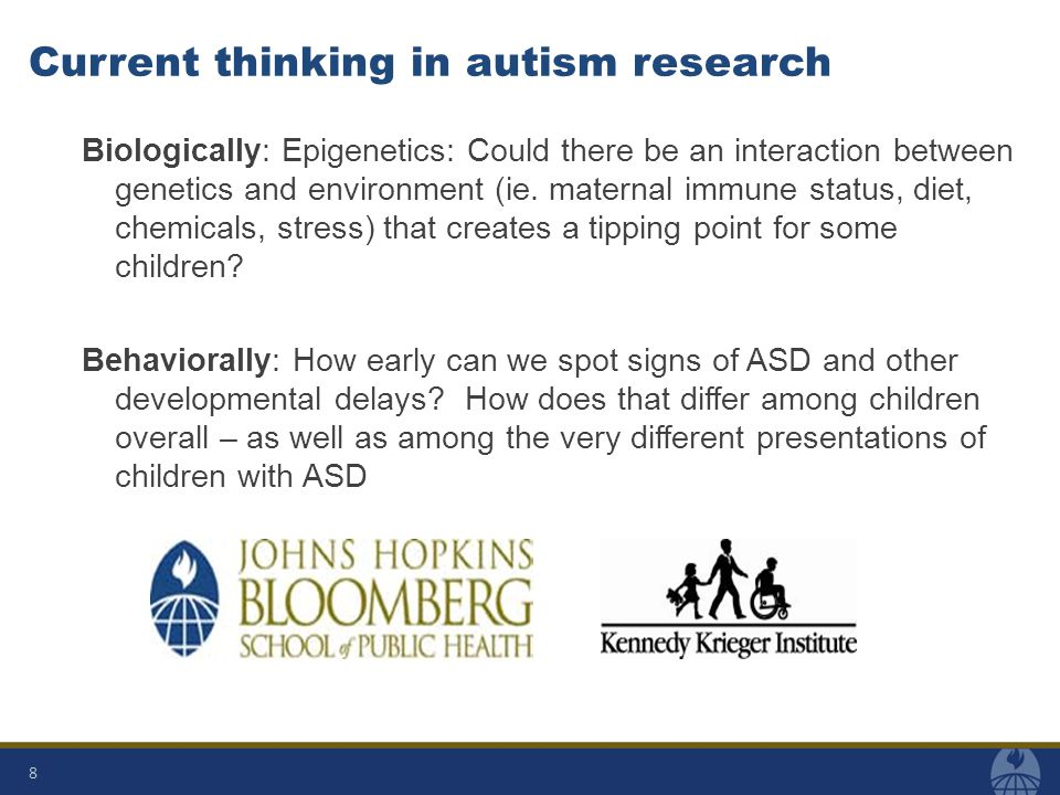 Current thinking in autism research Biologically: Epigenetics: Could there be an interaction between genetics and environment (ie.