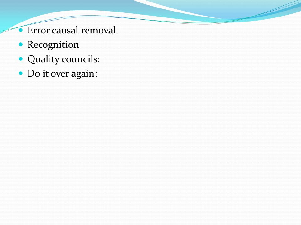 Error causal removal Recognition Quality councils: Do it over again: