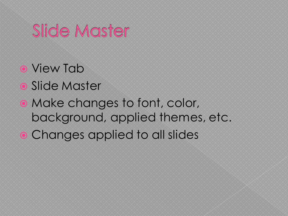  View Tab  Slide Master  Make changes to font, color, background, applied themes, etc.