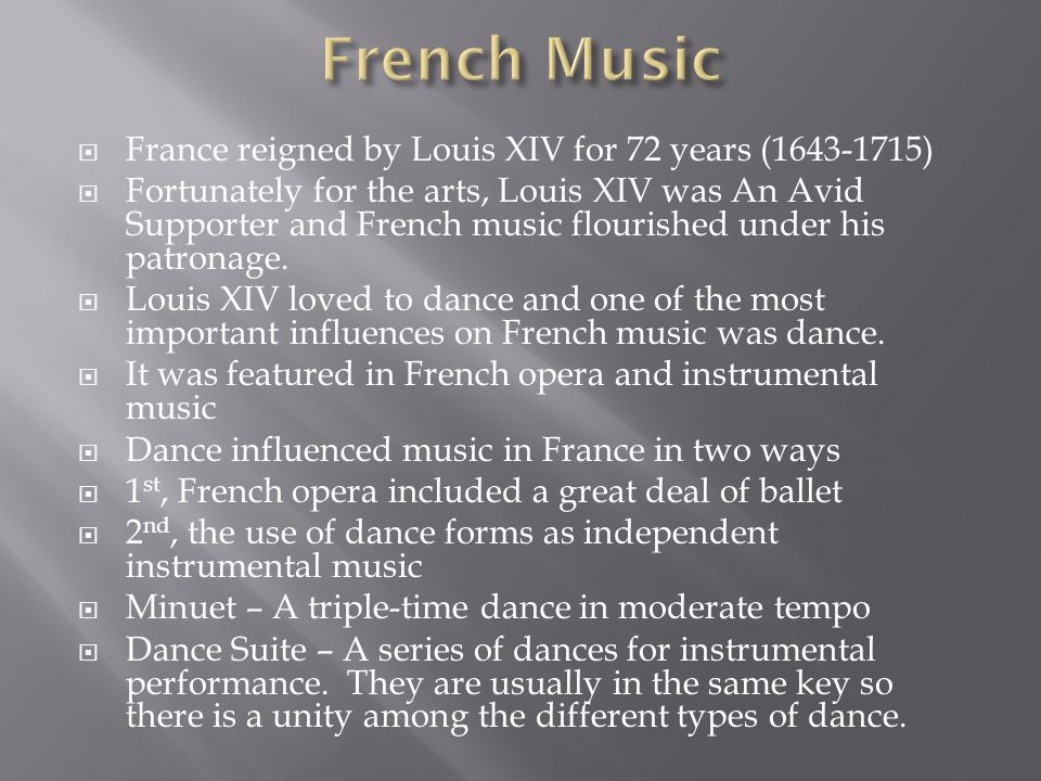  France reigned by Louis XIV for 72 years ( )  Fortunately for the arts, Louis XIV was An Avid Supporter and French music flourished under his patronage.