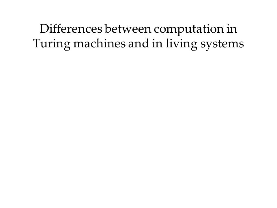 Differences between computation in Turing machines and in living systems