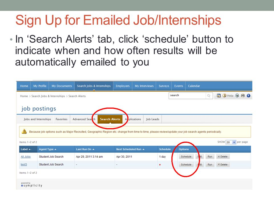 Sign Up for  ed Job/Internships In 'Search Alerts' tab, click 'schedule' button to indicate when and how often results will be automatically  ed to you