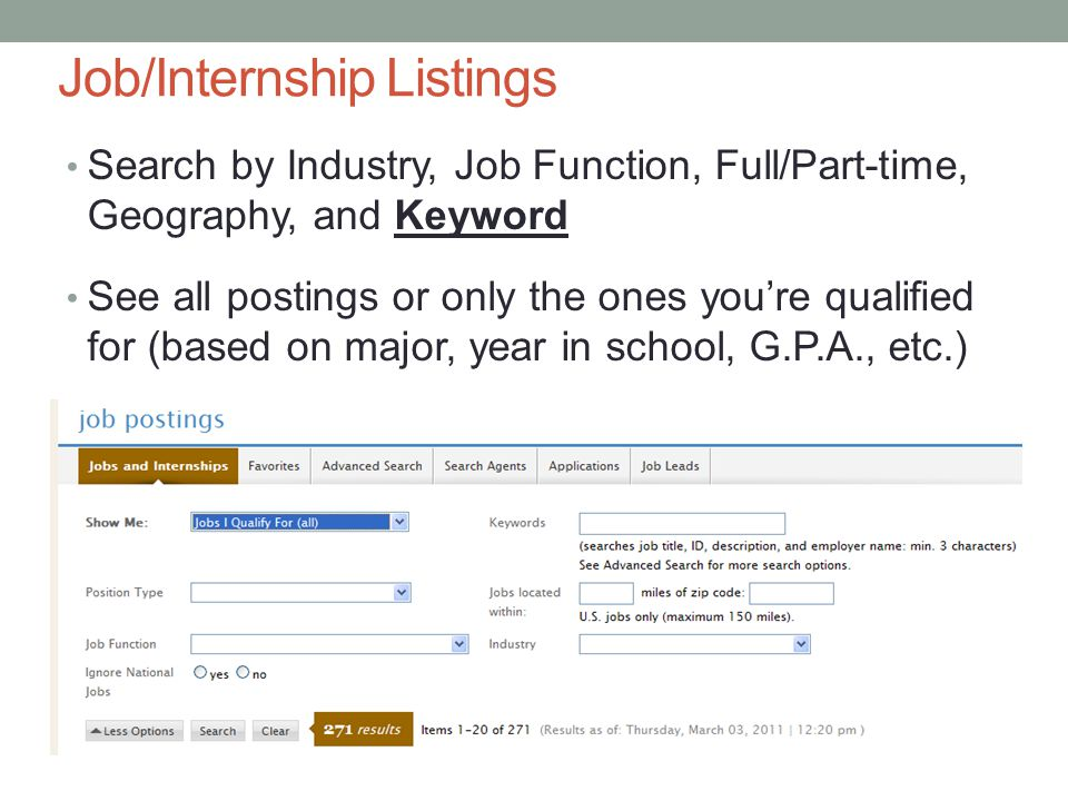 Job/Internship Listings Search by Industry, Job Function, Full/Part-time, Geography, and Keyword See all postings or only the ones you're qualified for (based on major, year in school, G.P.A., etc.)